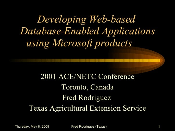 Developing Web-based  Database-Enabled Applications using Microsoft products 2001 ACE/NETC Conference Toronto, Canada Fred...