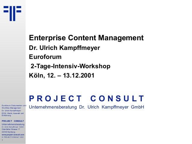 Euroforum: Dokumenten- und Workflow-Management Dr. Ulrich Kampffmeyer ECM - Markt, Auswahl und Einführung PROJECT CONSULT ...