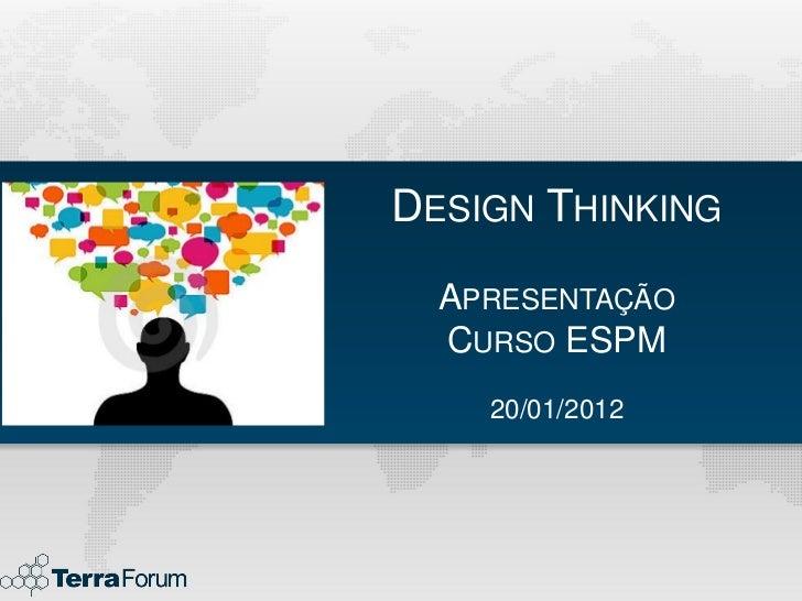DESIGN THINKING  APRESENTAÇÃO  CURSO ESPM    20/01/2012