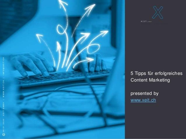 S e i t e 1 ©2018XEITGMBH ©28.01.2020XEITGMBH|WWW.XEIT.CH|INFO@XEIT.CH 5 Tipps für erfolgreiches Content Marketing present...