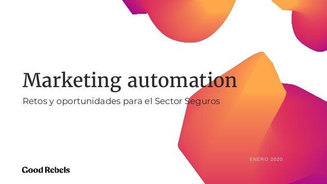 ENERO 2020 Marketing automation Retos y oportunidades para el Sector Seguros