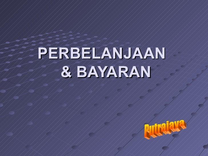 PERBELANJAAN   & BAYARAN Putrajaya