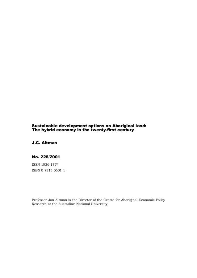 Sustainable development options on Aboriginal land: The hybrid economy in the twenty-first century J.C. Altman No. 226/200...