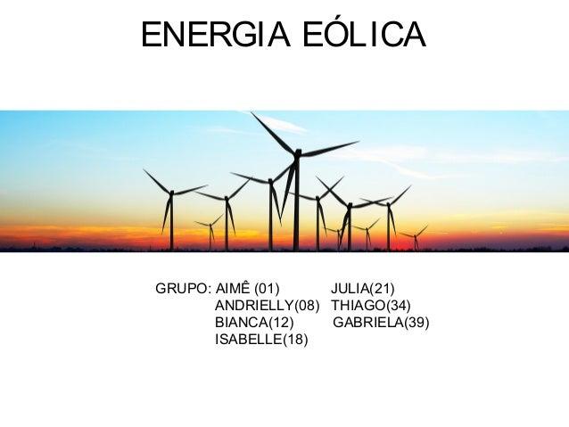 ENERGIA EÓLICA GRUPO: AIMÊ (01) JULIA(21) ANDRIELLY(08) THIAGO(34) BIANCA(12) GABRIELA(39) ISABELLE(18)