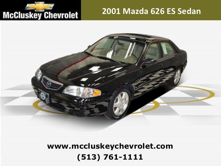 2001 Mazda 626 ES Sedan (513) 761-1111 www.mccluskeychevrolet.com