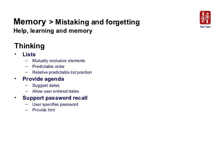 Memory   > Mistaking and forgetting  Help, learning and memory <ul><li>Thinking </li></ul><ul><li>Lists </li></ul><ul><ul>...