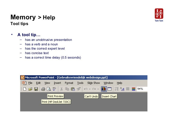 Memory   > Help  Tool tips <ul><li>A tool tip… </li></ul><ul><ul><li>has an unobtrusive presentation </li></ul></ul><ul><u...