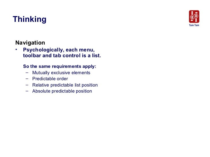 Thinking    <ul><li>Navigation </li></ul><ul><li>Psychologically, each menu, toolbar and tab control is a list. So the sam...