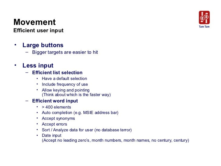 Movement Efficient user input <ul><li>Large buttons </li></ul><ul><ul><li>Bigger targets are easier to hit </li></ul></ul>...