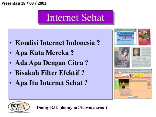 Internet Sehat • Kondisi Internet Indonesia ? • Apa Kata Mereka ? • Ada Apa Dengan Citra ? • Bisakah Filter Efektif ? • Ap...