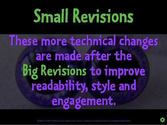 Small Revisions These more technical changes are made after the Big Revisions to improve readability, style and engagement...