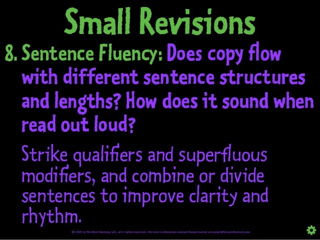 Small Revisions 8. Sentence Fluency: Does copy flow with different sentence structures and lengths? How does it sound when...