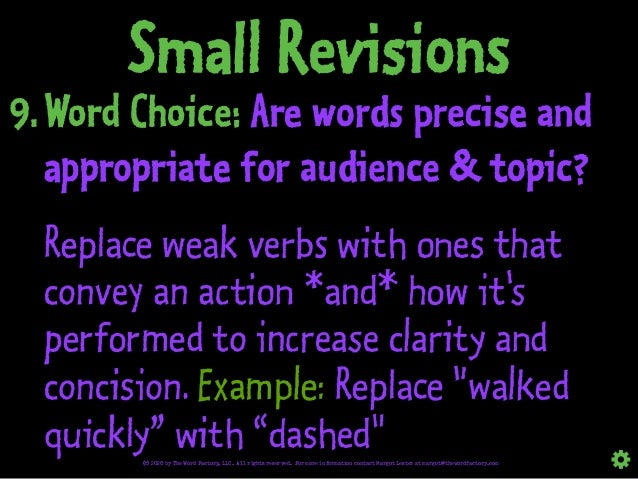 Small Revisions 9.Word Choice: Are words precise and appropriate for audience & topic? Replace weak verbs with ones that c...