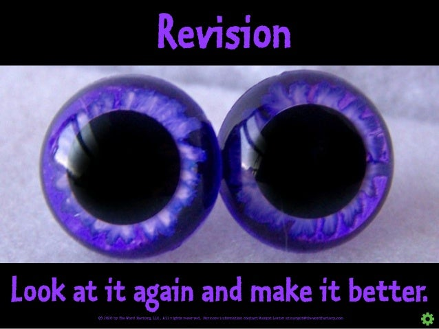 Revision Look at it again and make it better. © 2020 by The Word Factory, LLC. All rights reserved. For more information c...