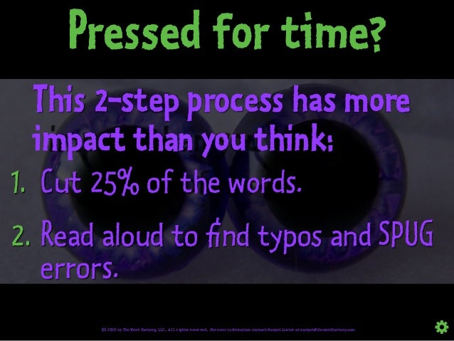 Pressed for time? 2. Read aloud to find typos and SPUG errors. © 2020 by The Word Factory, LLC. All rights reserved. For m...