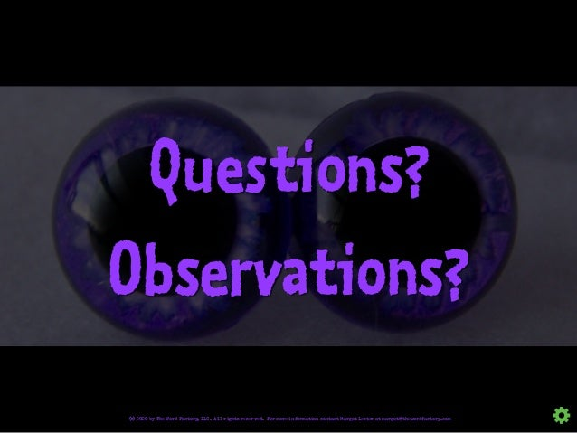 Questions? Observations? © 2020 by The Word Factory, LLC. All rights reserved. For more information contact Margot Lester ...