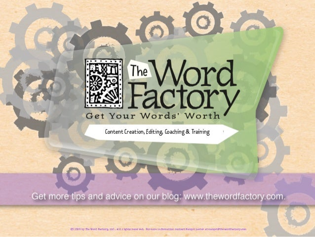 Content Creation, Editing, Coaching & Training © 2020 by The Word Factory, LLC. All rights reserved. For more information ...