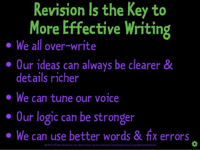 Revision Is the Key to More Effective Writing • We all over-write • Our ideas can always be clearer & details richer • We ...