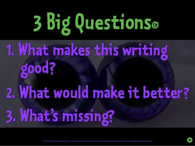 3 Big Questions© © 2020 by The Word Factory, LLC. All rights reserved. For more information contact Margot Lester at margo...