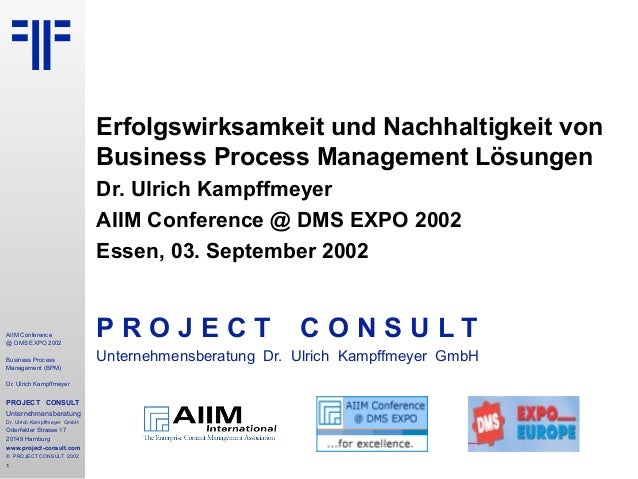 AIIM Conference @ DMS EXPO 2002 Business Process Management (BPM) Dr. Ulrich Kampffmeyer PROJECT CONSULT Unternehmensberat...