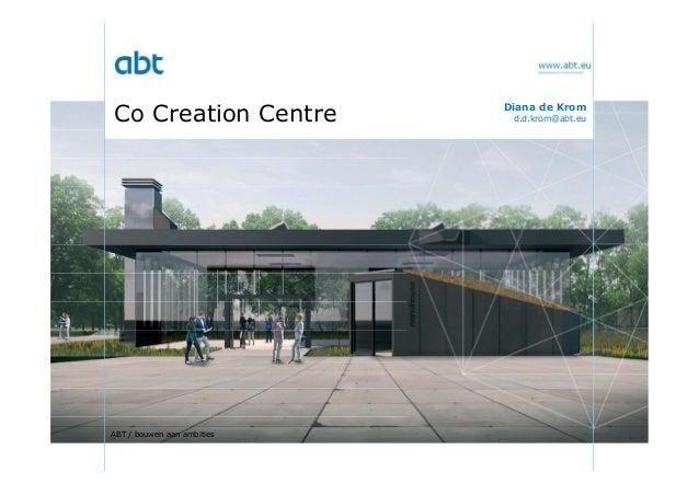 www.abt.eu Co Creation Centre ABT / bouwen aan ambities Diana de Krom d.d.krom@abt.eu