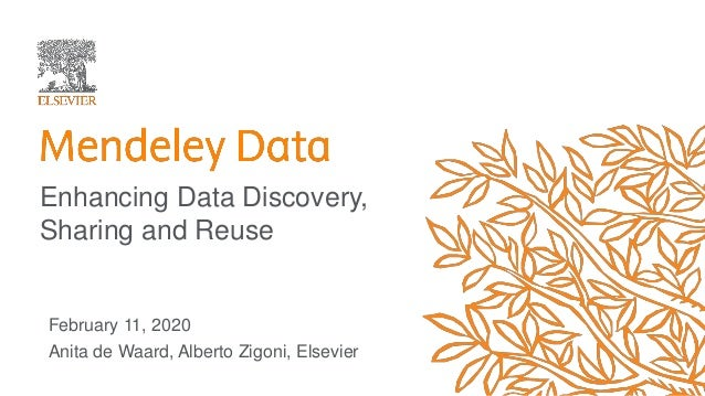 February 11, 2020 Anita de Waard, Alberto Zigoni, Elsevier Enhancing Data Discovery, Sharing and Reuse