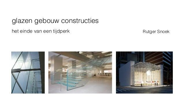 glazen gebouw constructies het einde van een tijdperk Rutger Snoek