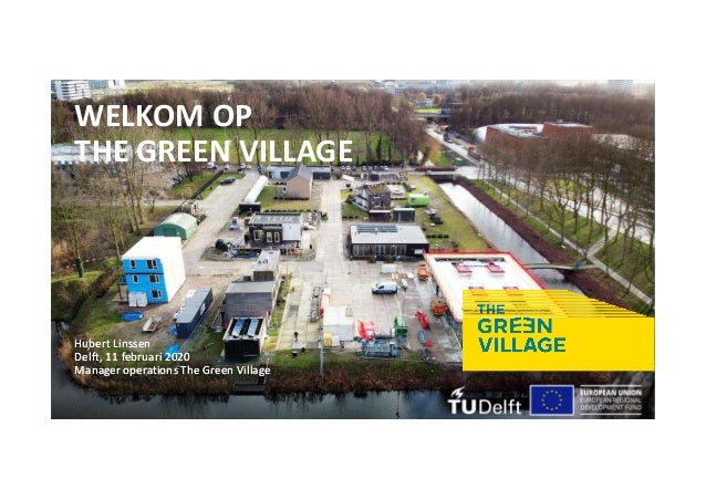 Hubert Linssen Delft, 11 februari 2020 Manager operations The Green Village Hubert Linssen Delft, 11 februari 2020 Manager...