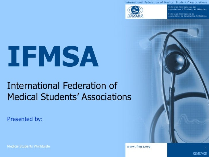 IFMSA International Federation of  Medical Students' Associations Presented by: