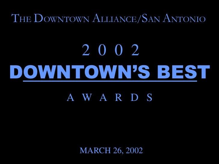 THE DOWNTOWN ALLIANCE/SAN ANTONIO           2 0 0 2DOWNTOWN'S BEST         A W A R D S           MARCH 26, 2002