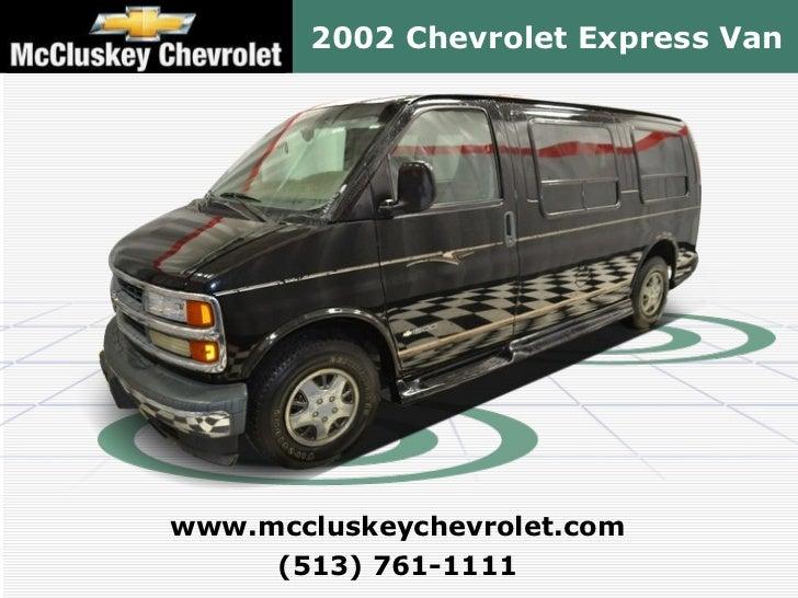 2002 Chevrolet Express Van (513) 761-1111 www.mccluskeychevrolet.com