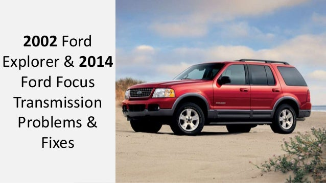 2002 Ford Explorer and 2014 Ford Focus Transmission Problems and Fixes