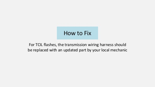 19  how to fix for tcil flashes, the transmission wiring harness