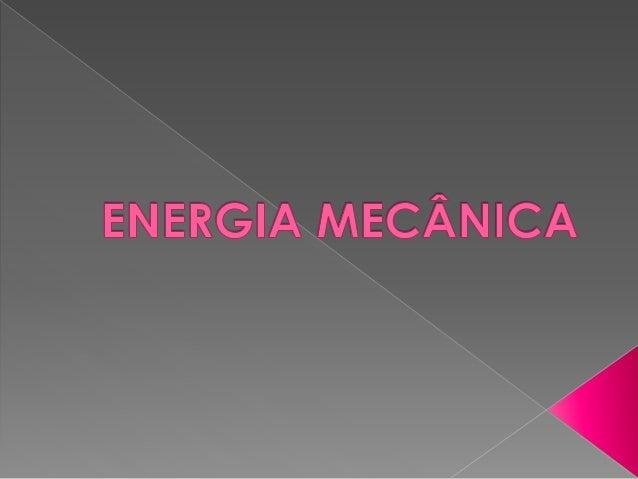  Energia é a capacidade de executar um trabalho.  A energia mecânica é aquela que acontece devido ao movimento dos corpo...