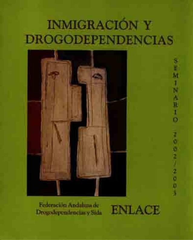 INMIGRACIÓN Y DROGODEPENDENCIA§ SETT,IINARIO DE ESTUDIO 2OO2/2OO3 Federoción Andoluzo de Drogodependencios y sido ENLACE F...
