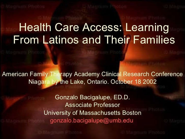 Health Care Access: Learning From Latinos and Their Families American Family Therapy Academy Clinical Research Conference ...