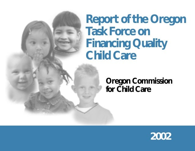 Report of the OregonTask Force onFinancing QualityChild Care   Oregon Commission   for Child Care              2002