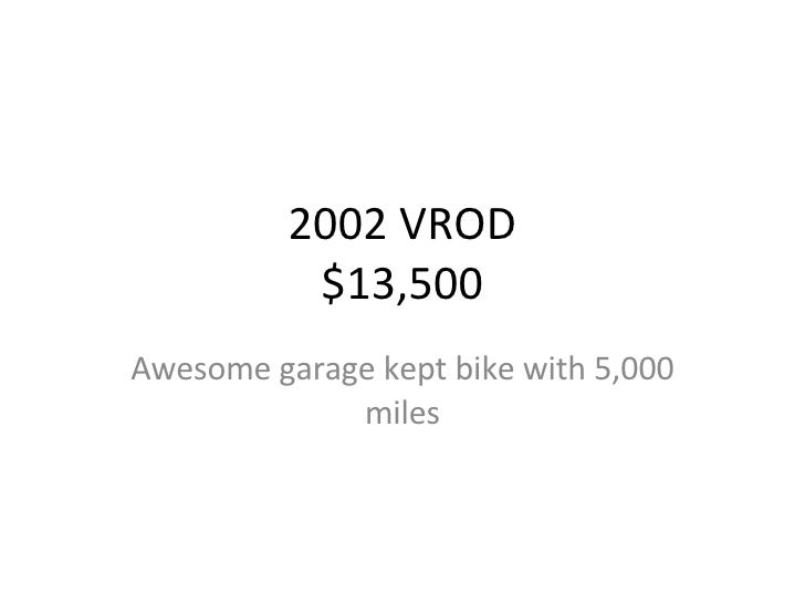 2002 VROD $13,500 Awesome garage kept bike with 5,000 miles