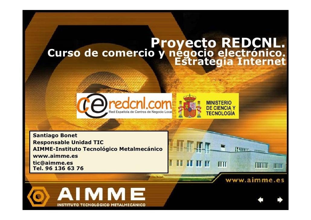 Proyecto REDCNL.     Curso de comercio y negocio electrónico.                          Estrategia Internet     Santiago Bo...