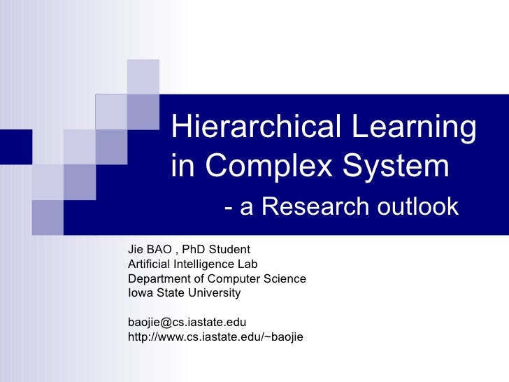 Hierarchical Learning in Complex System   - a Research outlook Jie BAO , PhD Student Artificial Intelligence Lab Departmen...