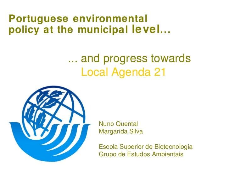 Portuguese environmental policy at the municipal  level ... ... and progress towards   Local Agenda 21 Nuno Quental Margar...