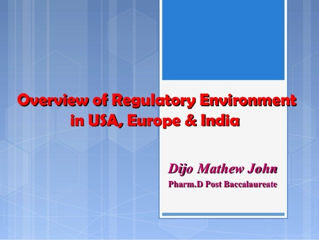 Overview of Regulatory EnvironmentOverview of Regulatory Environment in USA, Europe & Indiain USA, Europe & India Dijo Mat...