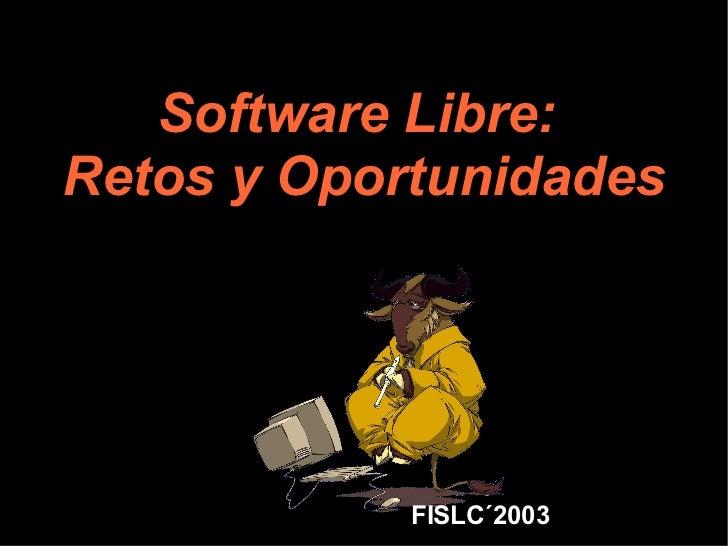 Software Libre:Retos y Oportunidades            FISLC´2003