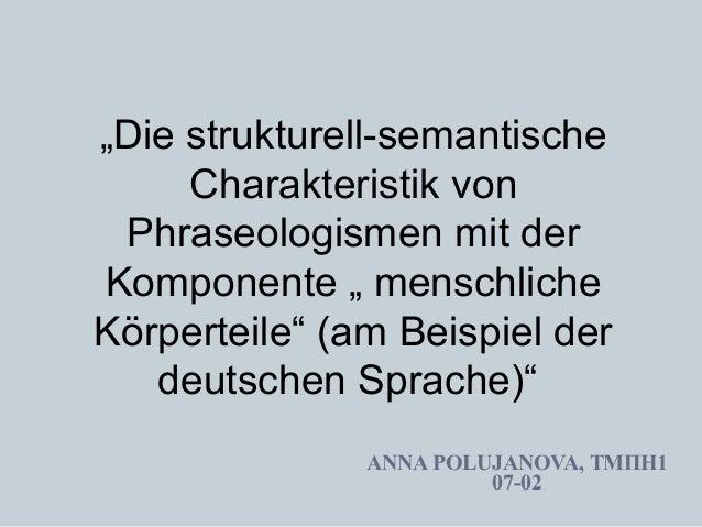 """""""Die strukturell-semantische  Charakteristik von  Phraseologismen mit der  Komponente """" menschliche  Körperteile"""" (am Beis..."""