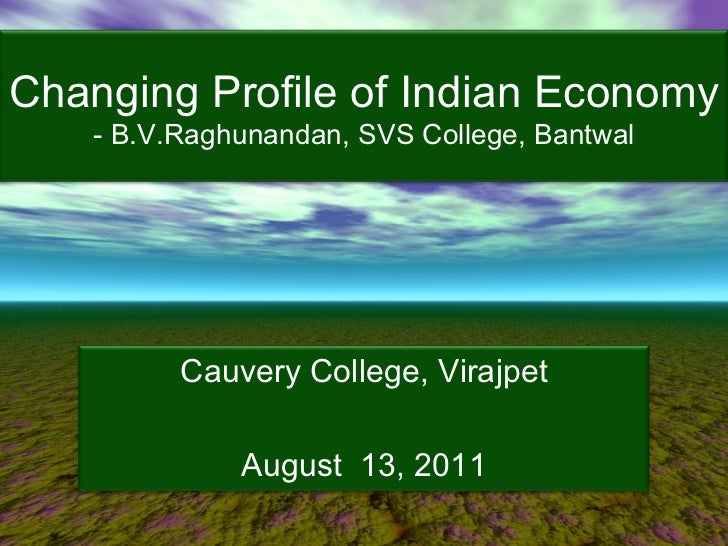 Changing Profile of Indian Economy - B.V.Raghunandan, SVS College, Bantwal Cauvery College, Virajpet August  13, 2011
