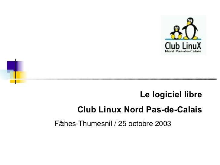 Le logiciel libre Club Linux Nord Pas-de-Calais Fâches-Thumesnil / 25 octobre 2003