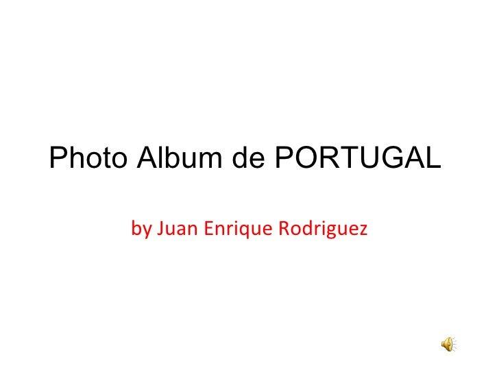 Photo Album de PORTUGAL  by Juan Enrique Rodriguez