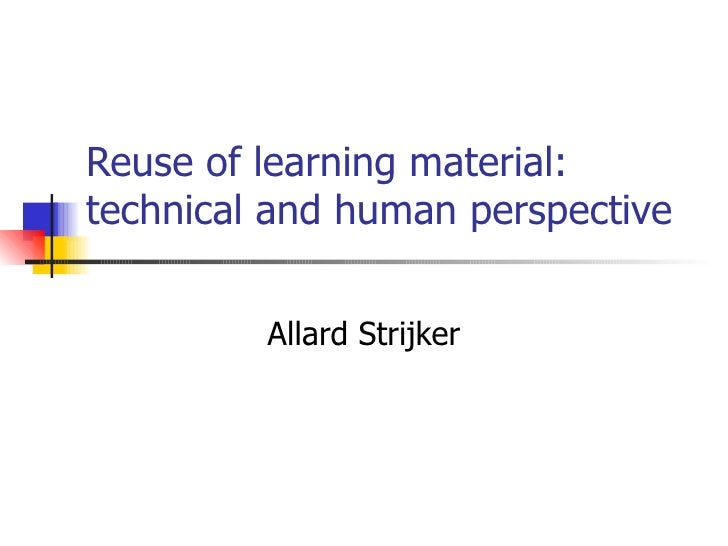 Reuse of learning material: technical and human perspective Allard Strijker