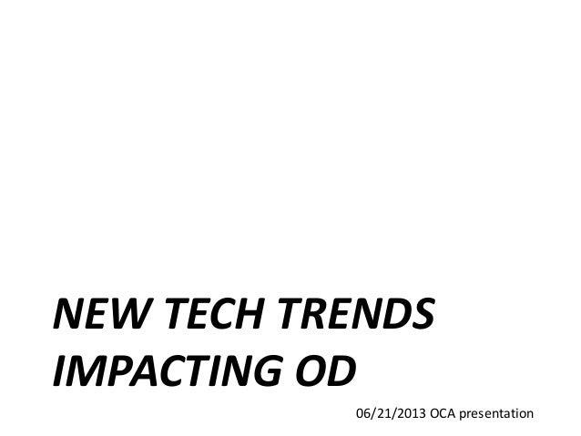 NEW TECH TRENDSIMPACTING OD06/21/2013 OCA presentation