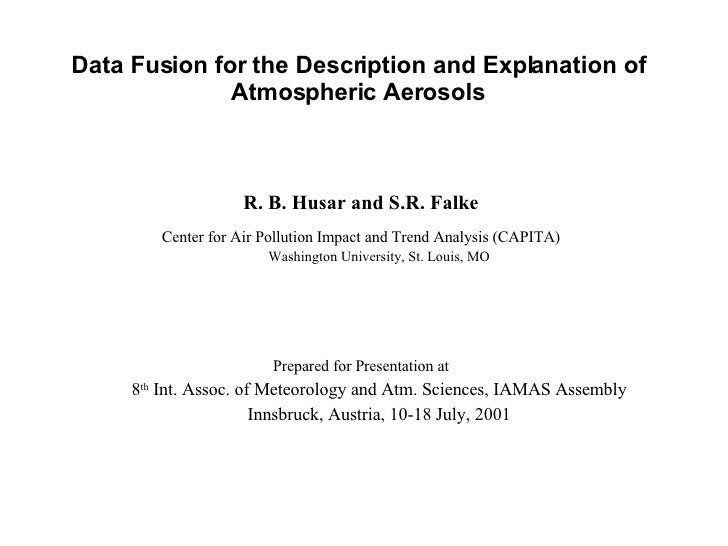 Data Fusion for the Description and Explanation of Atmospheric Aerosols <ul><li>R. B. Husar and S.R. Falke  Center for Ai...